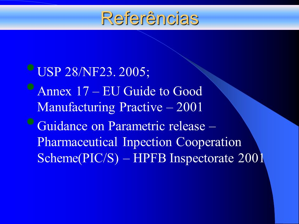 Referências USP 28/NF23. 2005; Annex 17 – EU Guide to Good Manufacturing Practive – 2001.