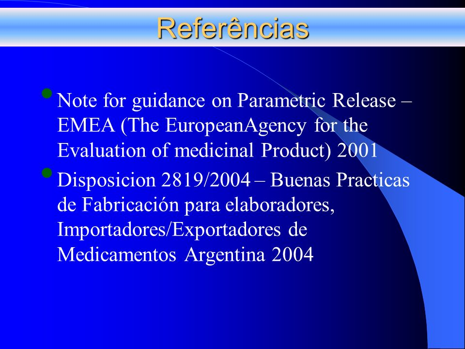Referências Note for guidance on Parametric Release –EMEA (The EuropeanAgency for the Evaluation of medicinal Product) 2001.