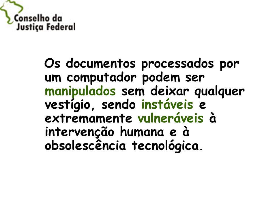 Os documentos processados por um computador podem ser manipulados sem deixar qualquer vestígio, sendo instáveis e extremamente vulneráveis à intervenção humana e à obsolescência tecnológica.