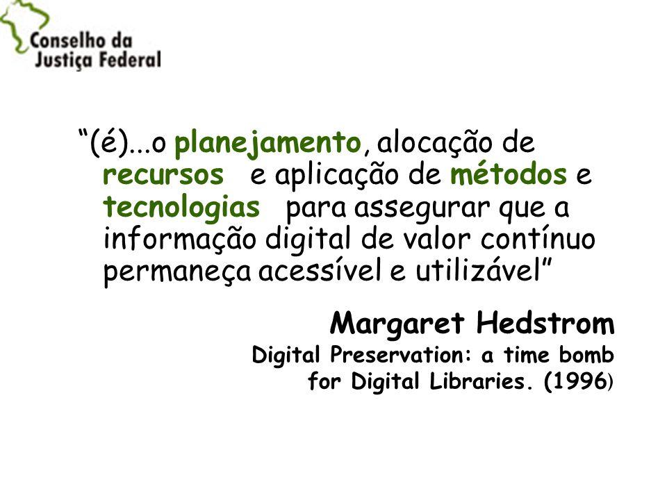 (é)...o planejamento, alocação de recursos e aplicação de métodos e tecnologias para assegurar que a informação digital de valor contínuo permaneça acessível e utilizável