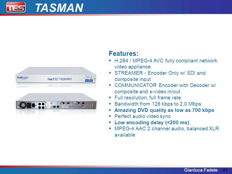 TASMAN Features: H.264 / MPEG-4 AVC fully compliant network video appliance. STREAMER - Encoder Only w/ SDI and composite input.