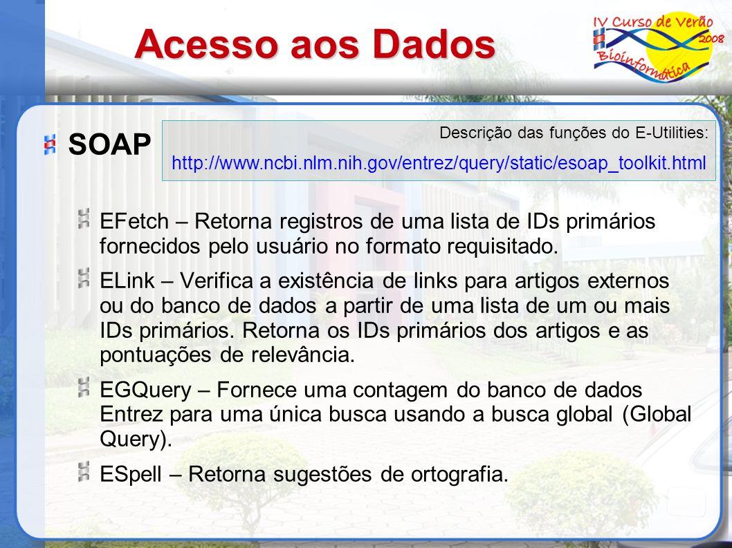 Acesso aos Dados Descrição das funções do E-Utilities: http://www.ncbi.nlm.nih.gov/entrez/query/static/esoap_toolkit.html.