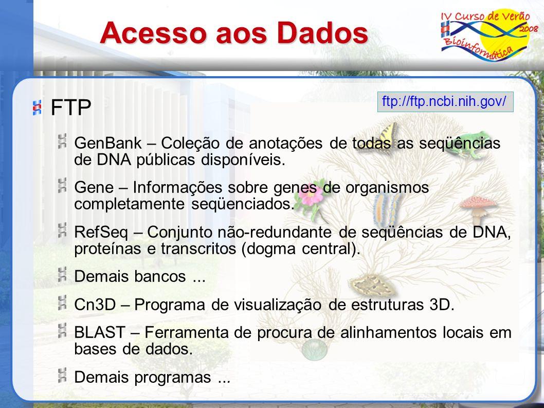 Acesso aos Dados ftp://ftp.ncbi.nih.gov/ FTP. GenBank – Coleção de anotações de todas as seqüências de DNA públicas disponíveis.