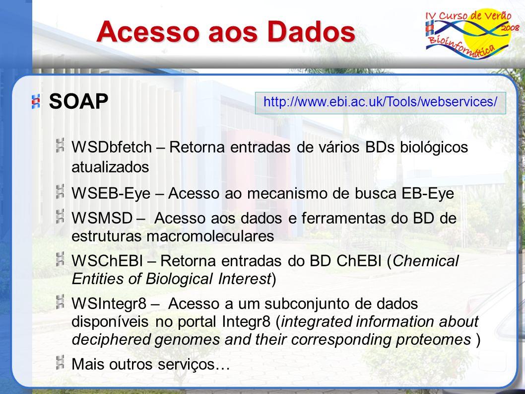 Acesso aos Dados SOAP. WSDbfetch – Retorna entradas de vários BDs biológicos atualizados. WSEB-Eye – Acesso ao mecanismo de busca EB-Eye.