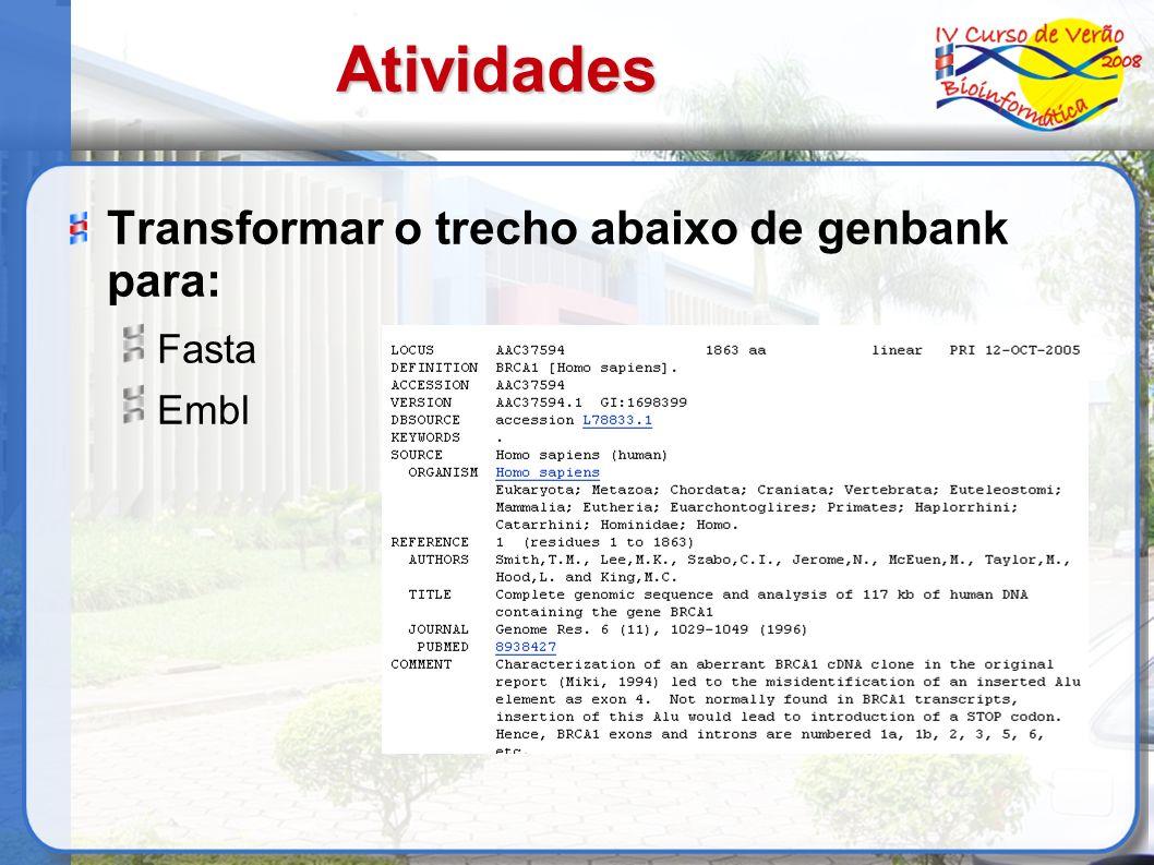 Atividades Transformar o trecho abaixo de genbank para: Fasta Embl