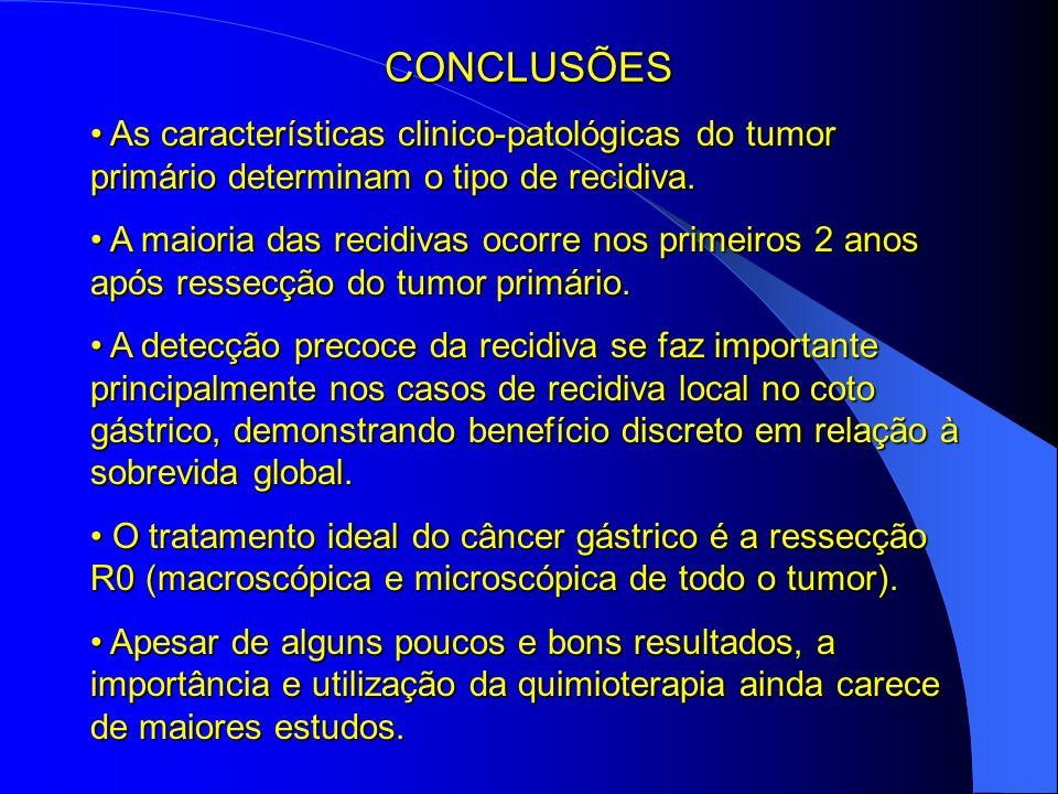 CONCLUSÕES As características clinico-patológicas do tumor primário determinam o tipo de recidiva.