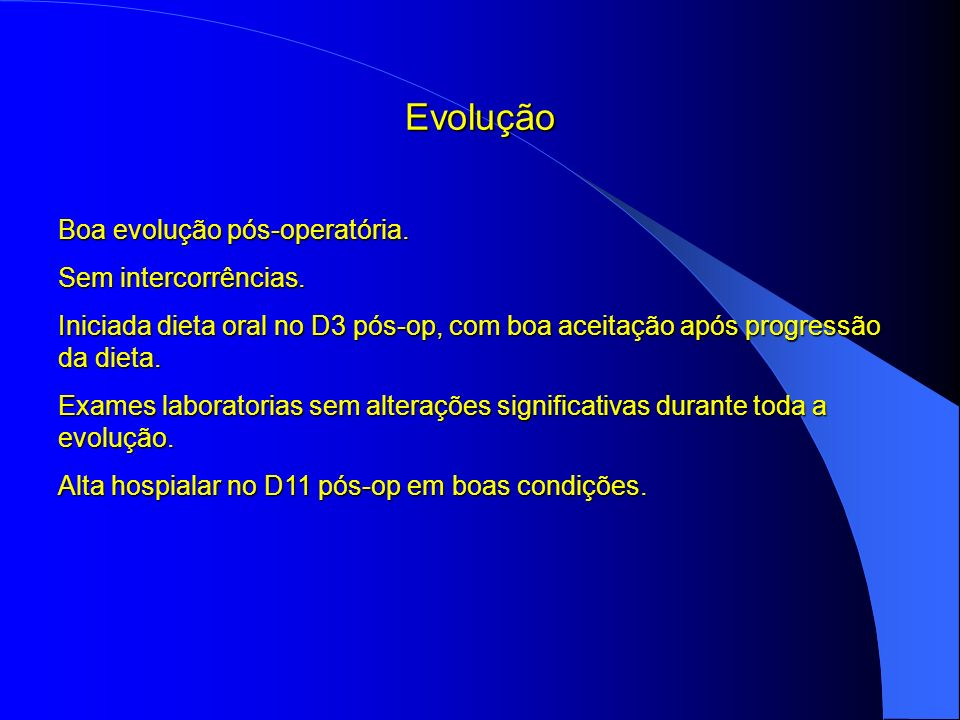 Evolução Boa evolução pós-operatória. Sem intercorrências.