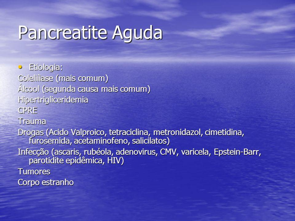 Pancreatite Aguda Etiologia: Coleliíiase (mais comum)