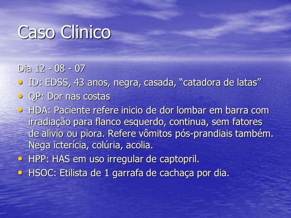 Caso Clinico Dia 12 - 08 - 07. ID: EDSS, 43 anos, negra, casada, catadora de latas QP: Dor nas costas.