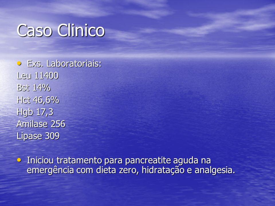 Caso Clinico Exs. Laboratoriais: Leu 11400 Bst 14% Hct 46,6% Hgb 17,3