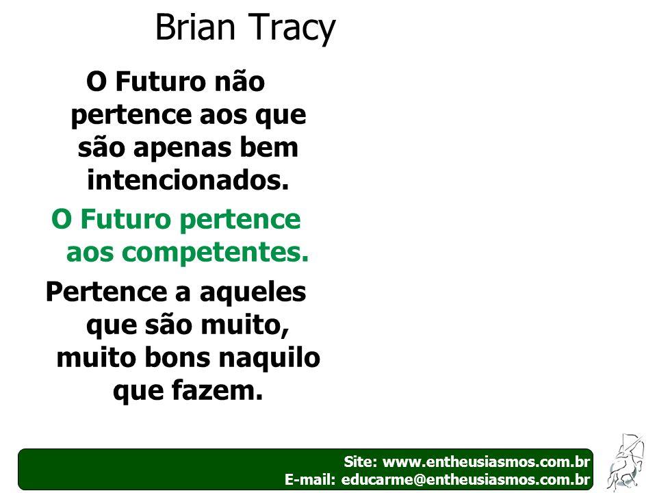 Brian TracyO Futuro não pertence aos que são apenas bem intencionados. O Futuro pertence aos competentes.