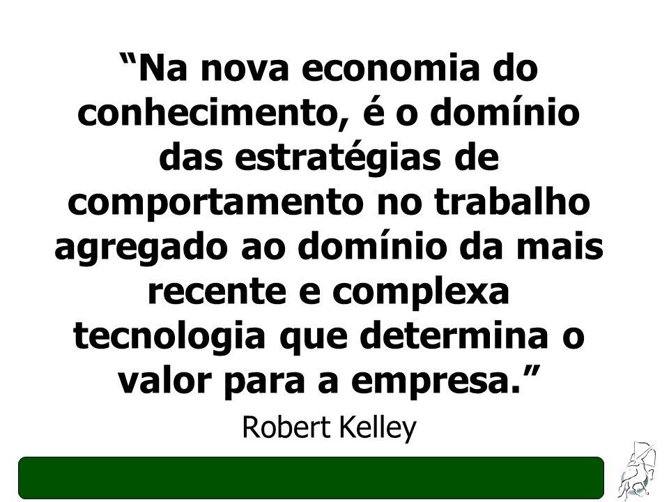 Na nova economia do conhecimento, é o domínio das estratégias de comportamento no trabalho agregado ao domínio da mais recente e complexa tecnologia que determina o valor para a empresa.