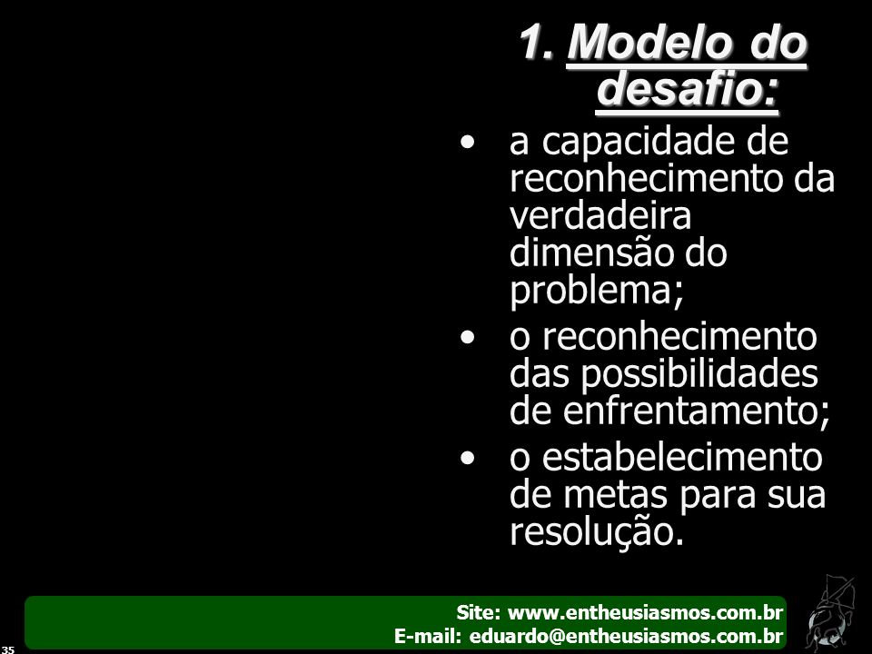 Modelo do desafio:a capacidade de reconhecimento da verdadeira dimensão do problema; o reconhecimento das possibilidades de enfrentamento;