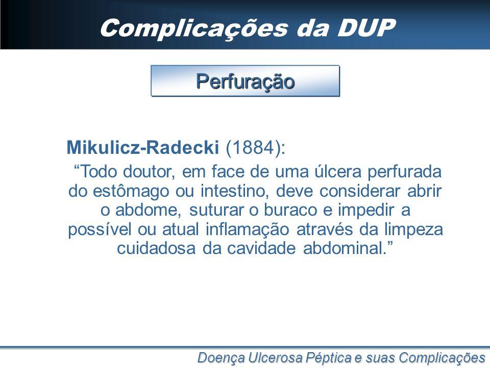Complicações da DUP Perfuração Mikulicz-Radecki (1884):