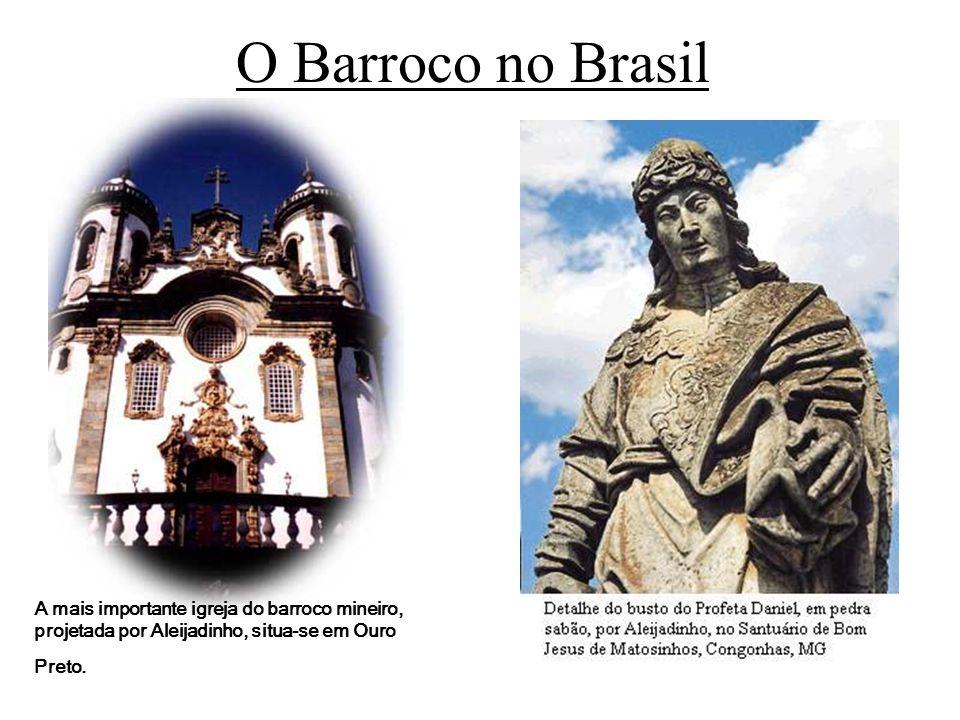 O Barroco no BrasilA mais importante igreja do barroco mineiro, projetada por Aleijadinho, situa-se em Ouro Preto.