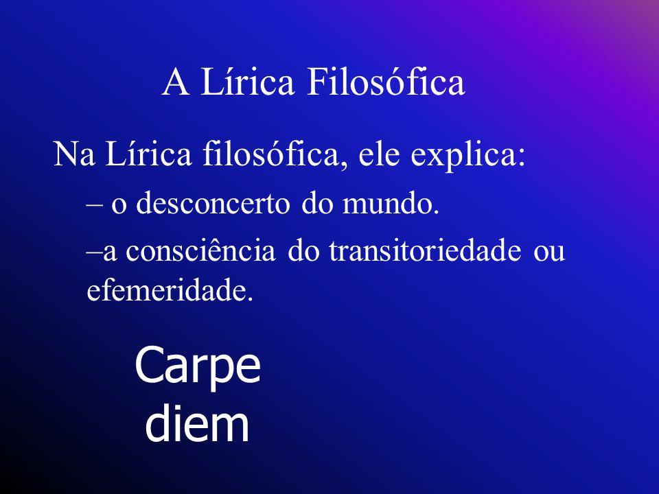 Carpe diem A Lírica Filosófica Na Lírica filosófica, ele explica:
