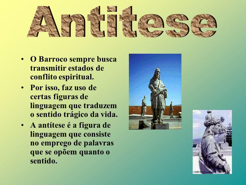 AntiteseO Barroco sempre busca transmitir estados de conflito espiritual.