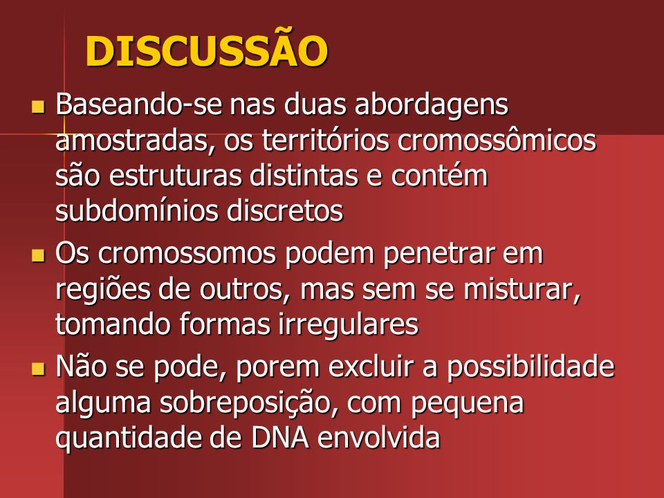 DISCUSSÃO Baseando-se nas duas abordagens amostradas, os territórios cromossômicos são estruturas distintas e contém subdomínios discretos.