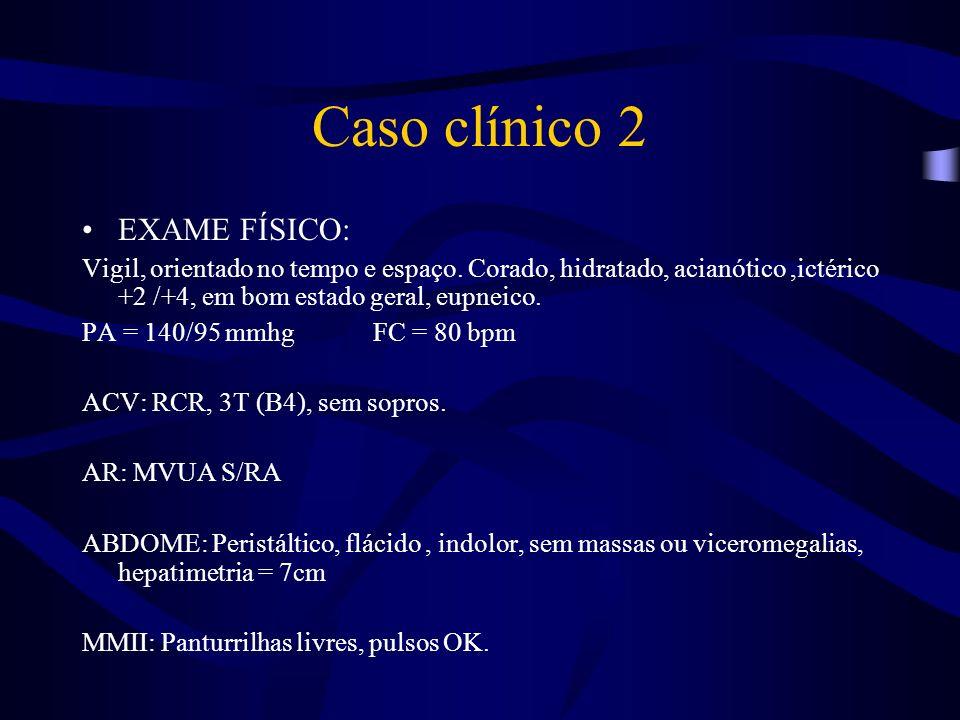 Caso clínico 2 EXAME FÍSICO:
