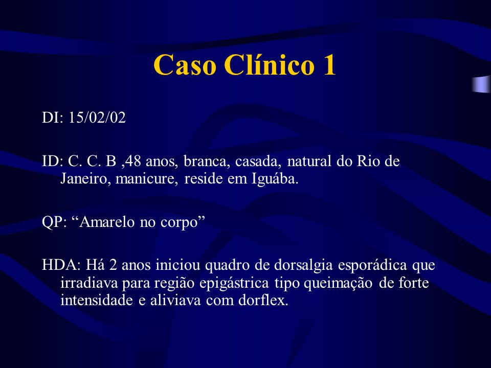 Caso Clínico 1DI: 15/02/02. ID: C. C. B ,48 anos, branca, casada, natural do Rio de Janeiro, manicure, reside em Iguába.