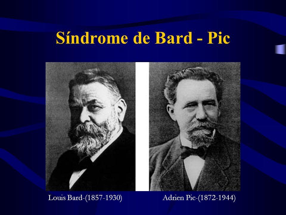 Síndrome de Bard - Pic Louis Bard-(1857-1930) Adrien Pic-(1872-1944)