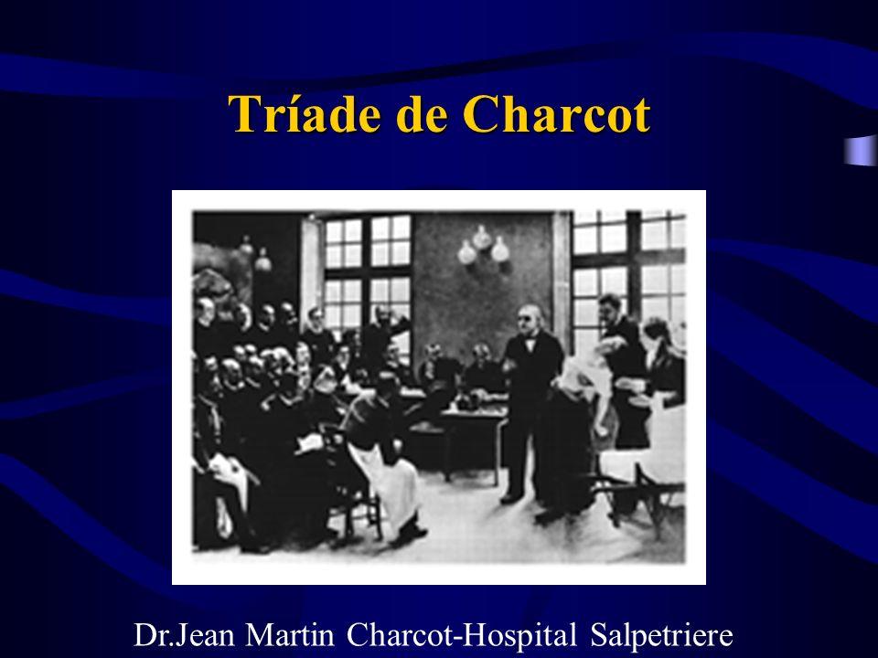 Tríade de Charcot Dr.Jean Martin Charcot-Hospital Salpetriere