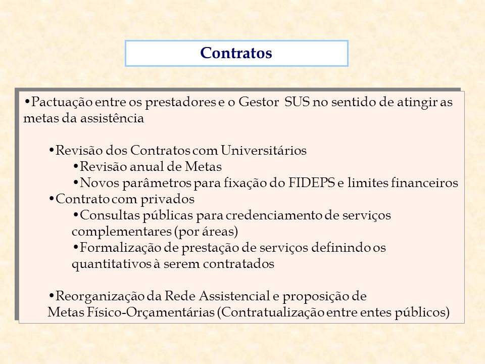ContratosPactuação entre os prestadores e o Gestor SUS no sentido de atingir as metas da assistência.