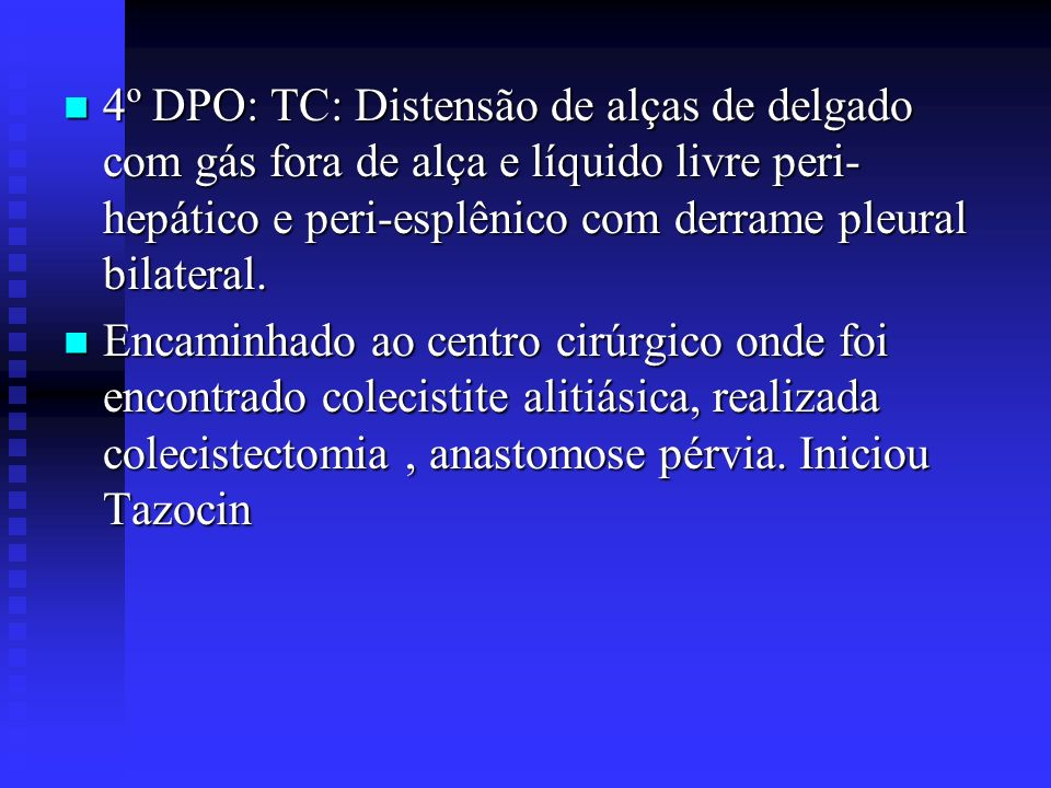 4º DPO: TC: Distensão de alças de delgado com gás fora de alça e líquido livre peri-hepático e peri-esplênico com derrame pleural bilateral.