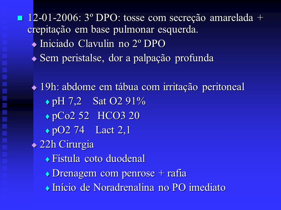 12-01-2006: 3º DPO: tosse com secreção amarelada + crepitação em base pulmonar esquerda.