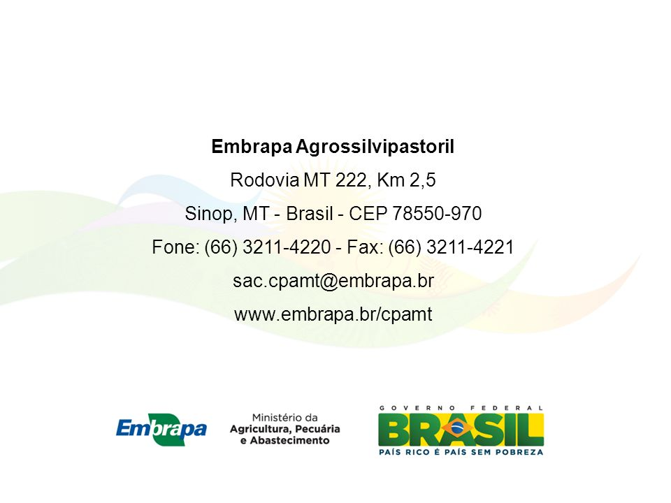 Embrapa Agrossilvipastoril Rodovia MT 222, Km 2,5 Sinop, MT - Brasil - CEP 78550-970 Fone: (66) 3211-4220 - Fax: (66) 3211-4221