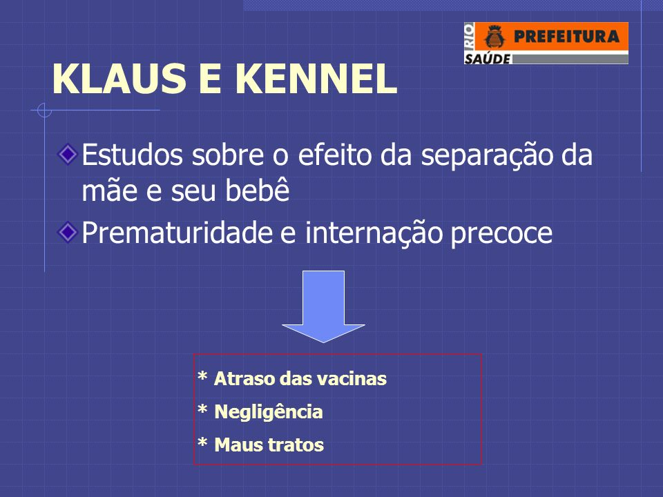 KLAUS E KENNEL Estudos sobre o efeito da separação da mãe e seu bebê