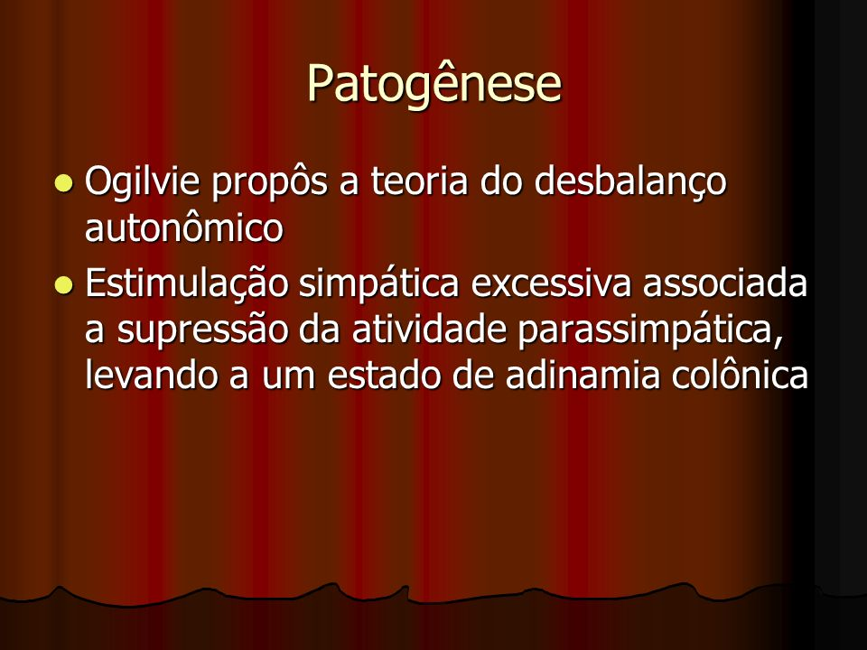Patogênese Ogilvie propôs a teoria do desbalanço autonômico