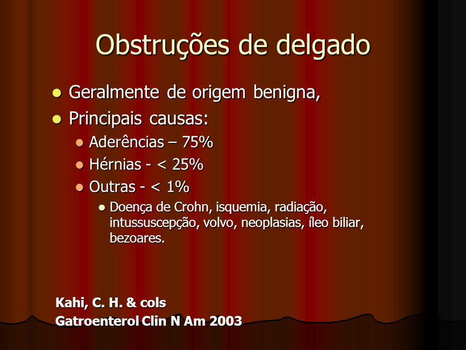 Obstruções de delgado Geralmente de origem benigna, Principais causas: