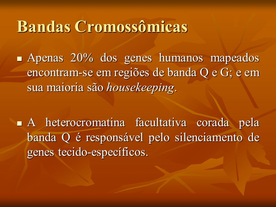 Bandas CromossômicasApenas 20% dos genes humanos mapeados encontram-se em regiões de banda Q e G; e em sua maioria são housekeeping.