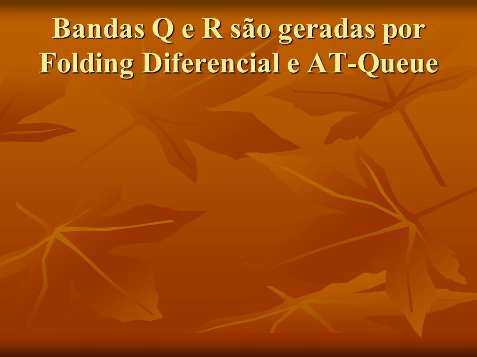 Bandas Q e R são geradas por Folding Diferencial e AT-Queue