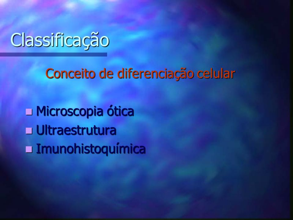 Classificação Conceito de diferenciação celular Microscopia ótica