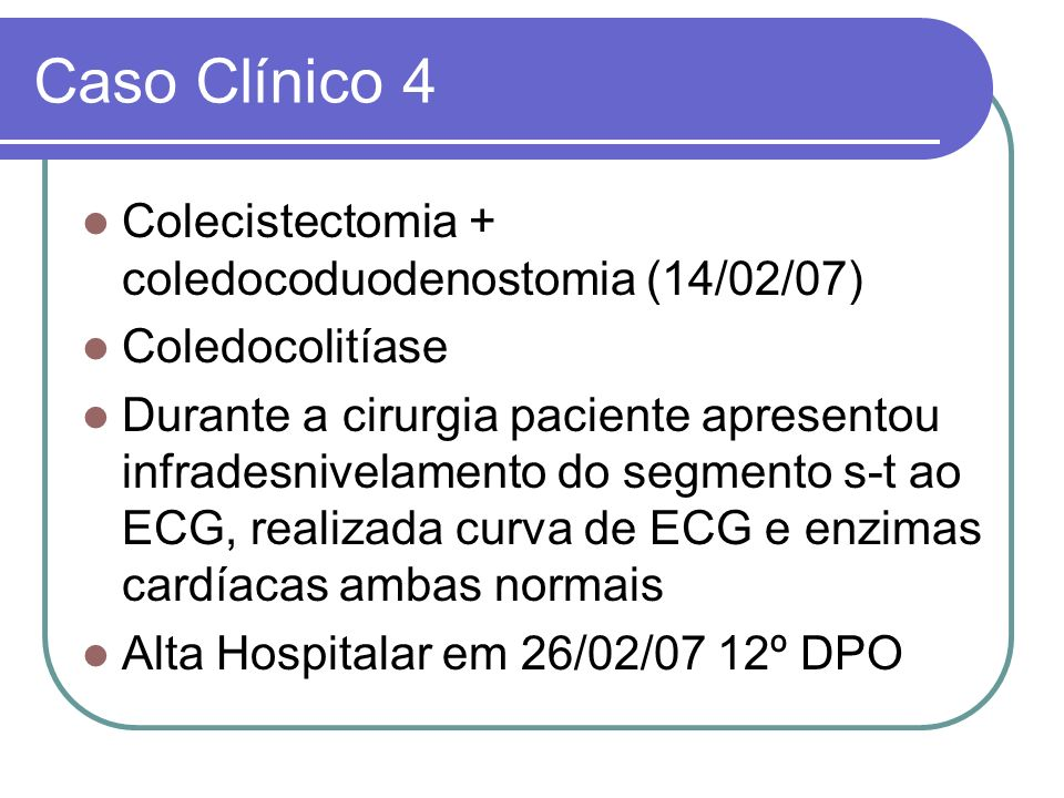 Caso Clínico 4 Colecistectomia + coledocoduodenostomia (14/02/07)