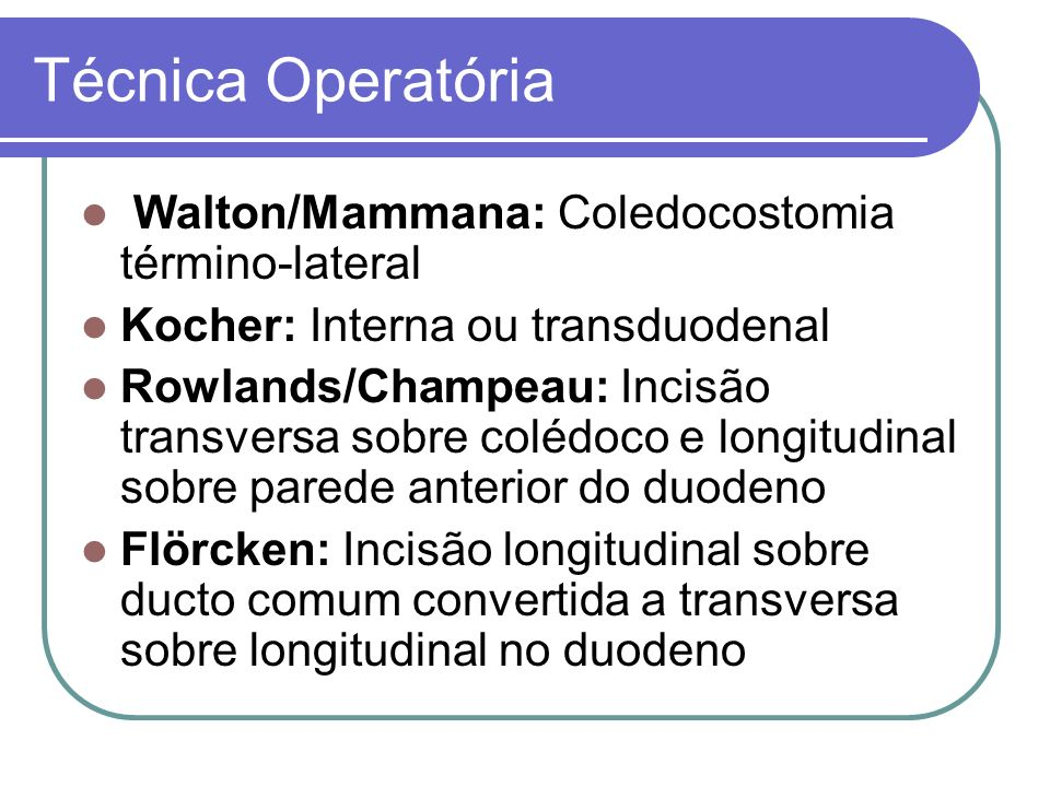 Técnica Operatória Walton/Mammana: Coledocostomia término-lateral