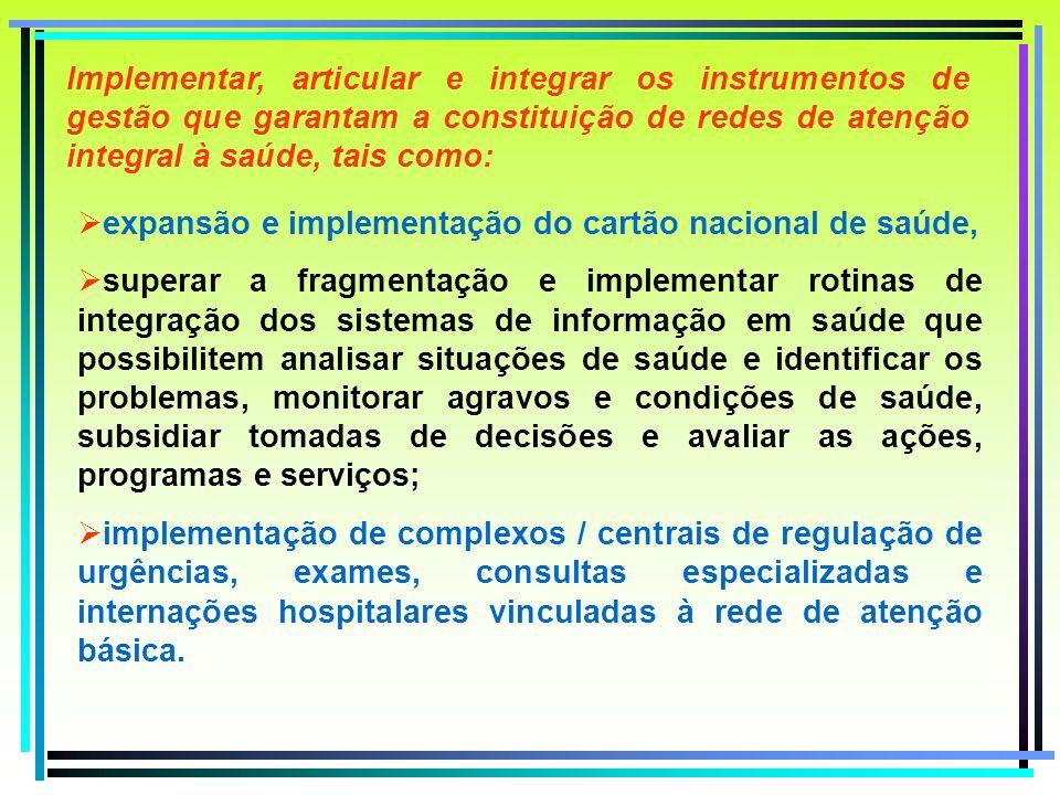 Implementar, articular e integrar os instrumentos de gestão que garantam a constituição de redes de atenção integral à saúde, tais como: