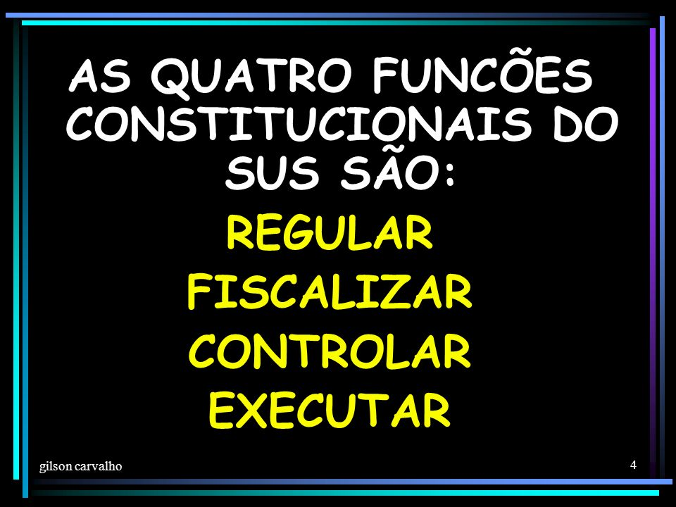 AS QUATRO FUNCÕES CONSTITUCIONAIS DO SUS SÃO: