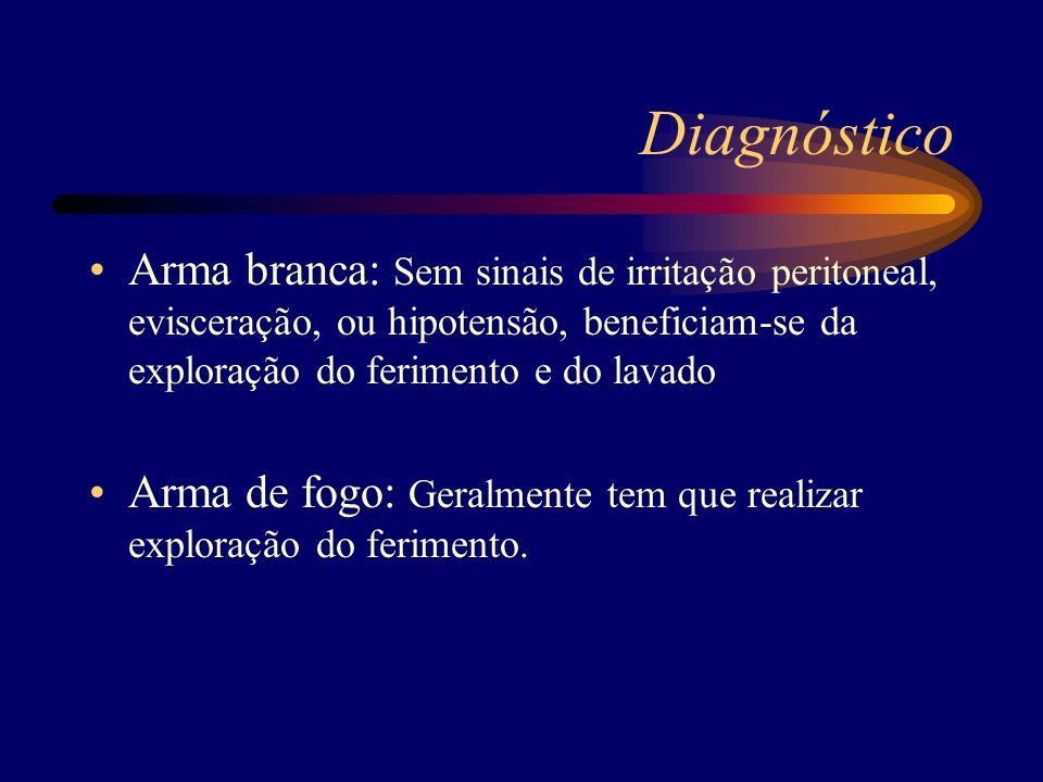Diagnóstico Arma branca: Sem sinais de irritação peritoneal, evisceração, ou hipotensão, beneficiam-se da exploração do ferimento e do lavado.