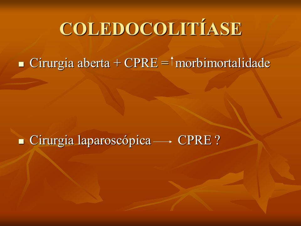 COLEDOCOLITÍASE Cirurgia aberta + CPRE = morbimortalidade