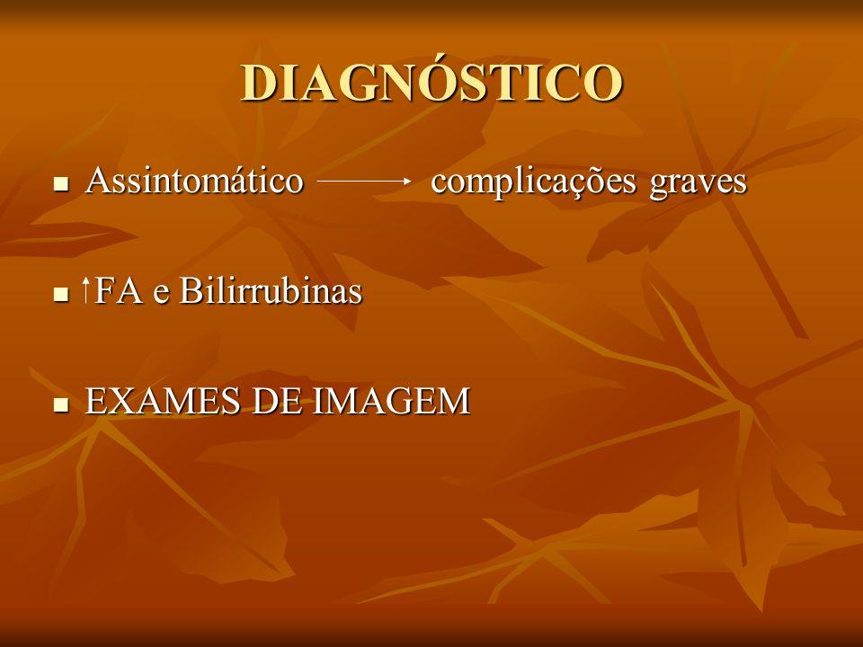 DIAGNÓSTICO Assintomático complicações graves FA e Bilirrubinas