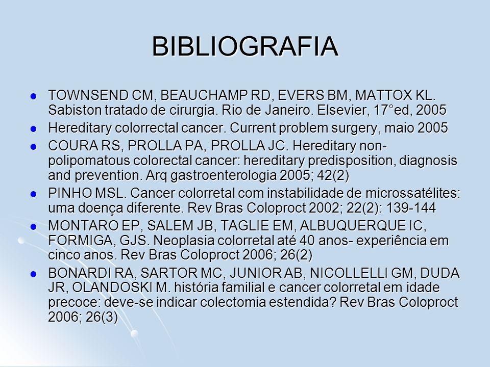 BIBLIOGRAFIA TOWNSEND CM, BEAUCHAMP RD, EVERS BM, MATTOX KL. Sabiston tratado de cirurgia. Rio de Janeiro. Elsevier, 17°ed, 2005.