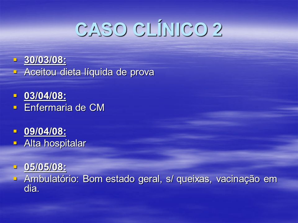 CASO CLÍNICO 2 30/03/08: Aceitou dieta líquida de prova 03/04/08: