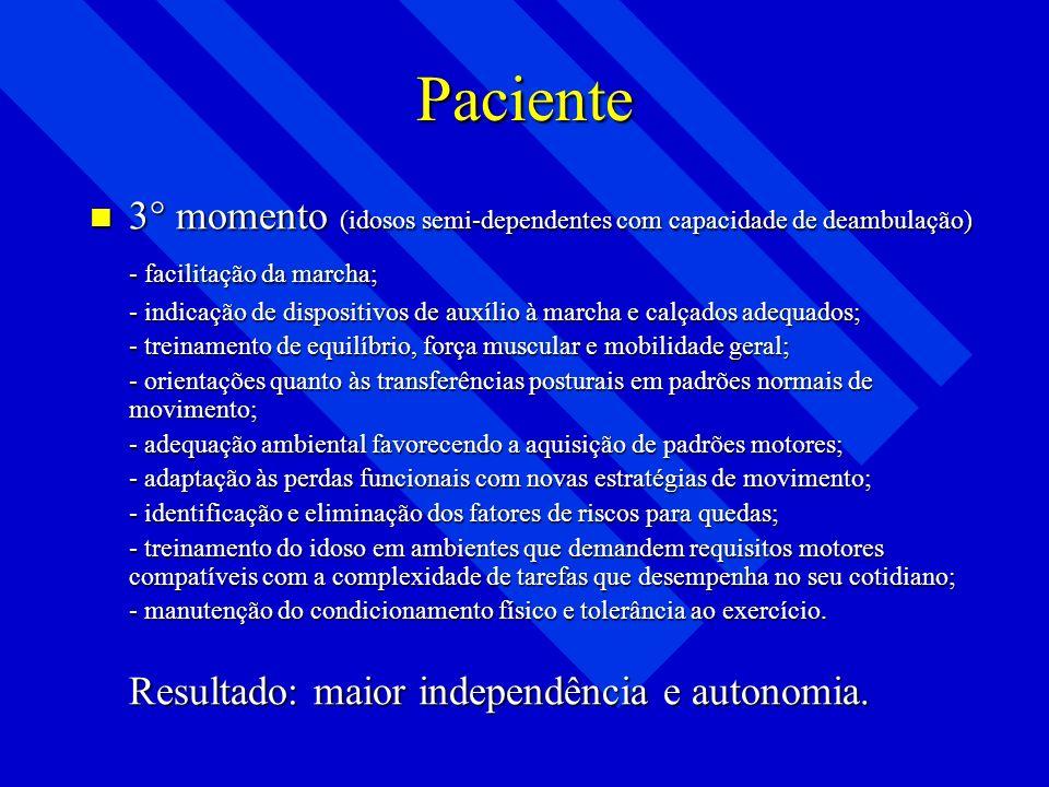 Paciente3° momento (idosos semi-dependentes com capacidade de deambulação) - facilitação da marcha;
