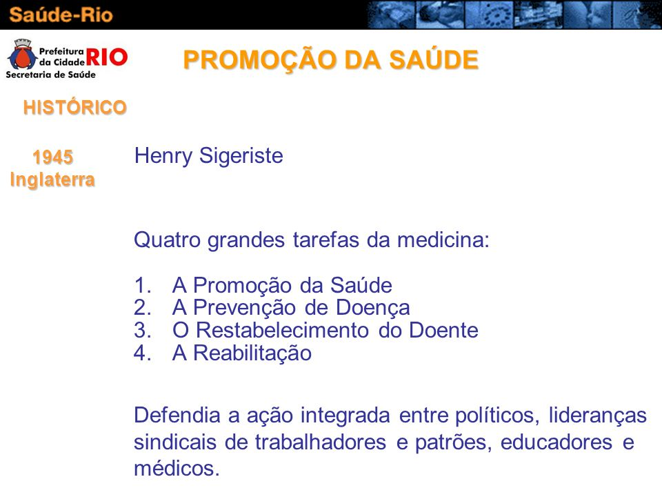 PROMOÇÃO DA SAÚDE Henry Sigeriste Quatro grandes tarefas da medicina: