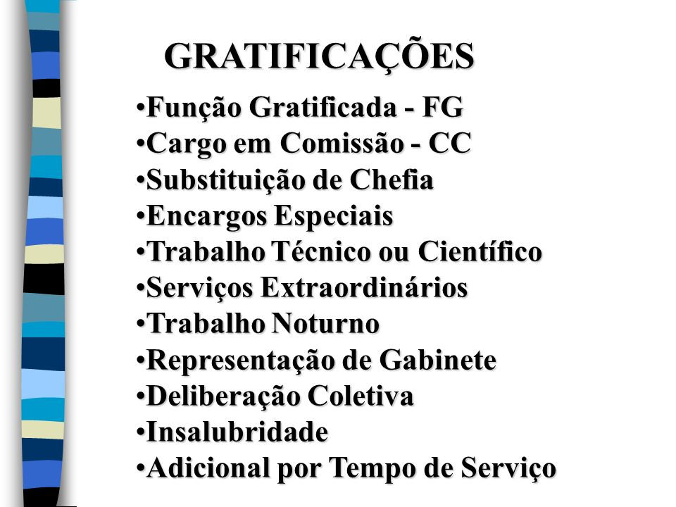 GRATIFICAÇÕES Função Gratificada - FG Cargo em Comissão - CC