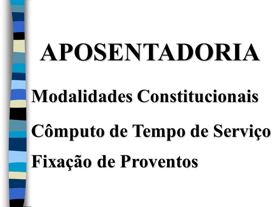 APOSENTADORIA Modalidades Constitucionais Cômputo de Tempo de Serviço