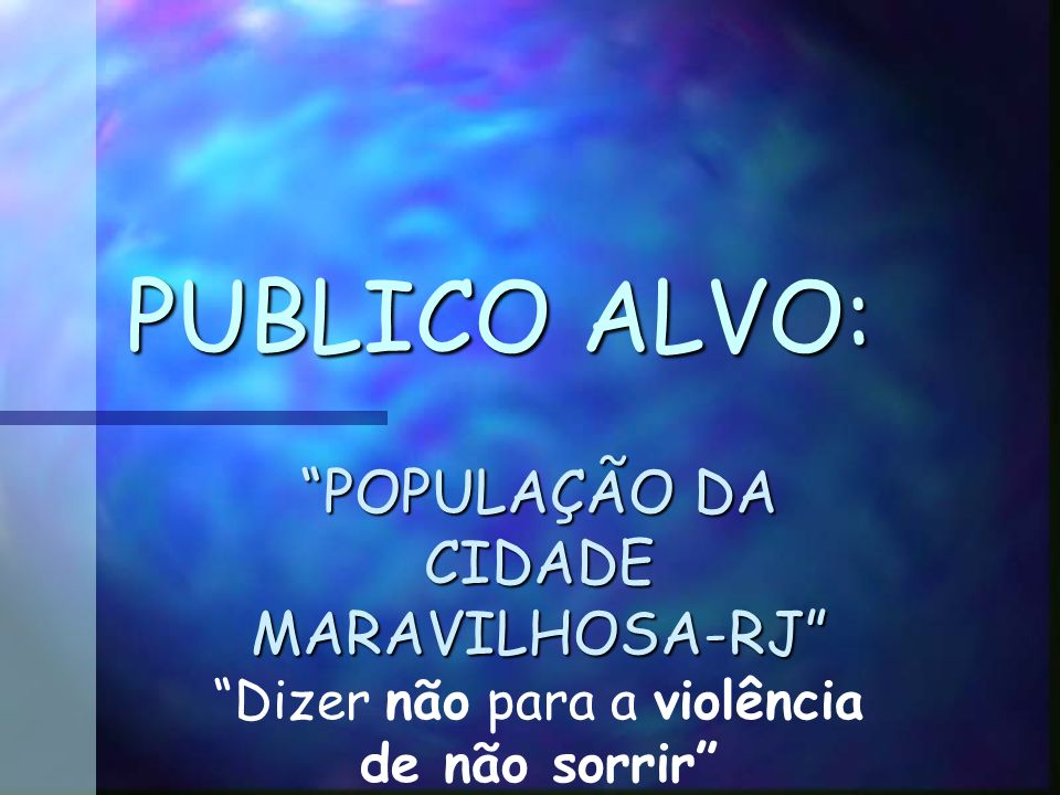 PUBLICO ALVO: POPULAÇÃO DA CIDADE MARAVILHOSA-RJ